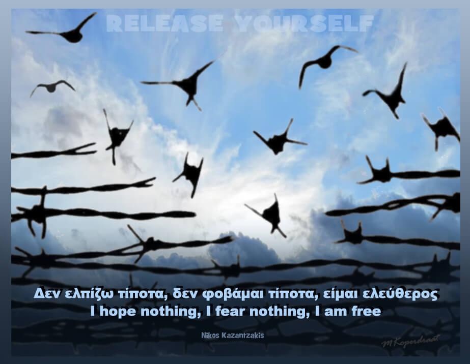 Ik hoop niets, ik vrees niets, ik ben vrij