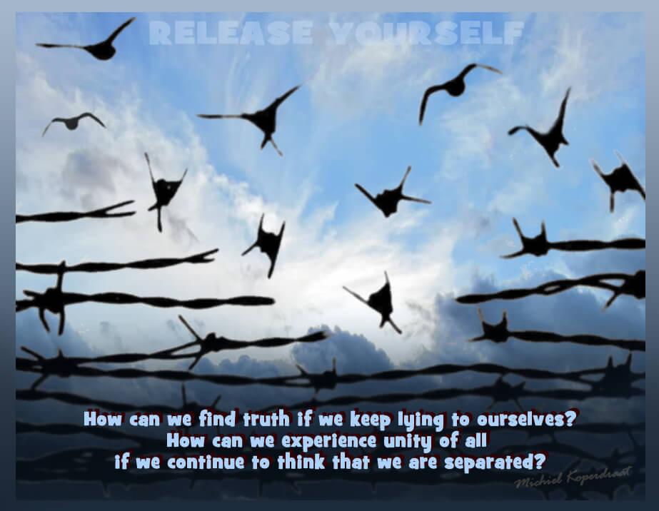 Hoe kunnen we waarheid vinden als we blijven liegen? Hoe kunnen we eenheid ervaren als we blijven denken afgescheiden te zijn?