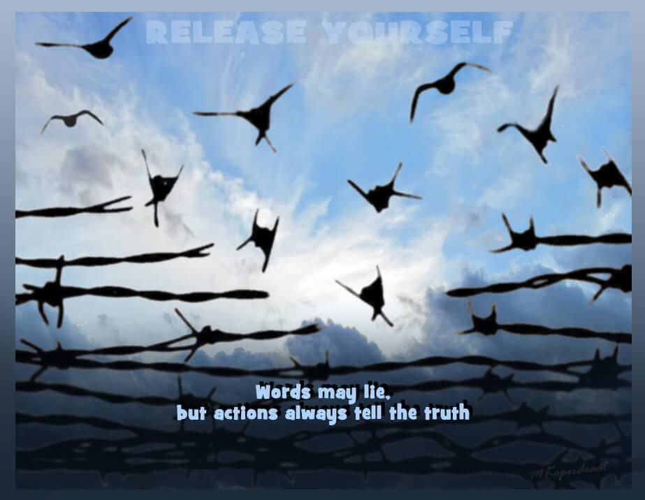 woorden kunnen liegen, daden laten de werkelijkheid zien